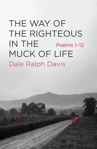 Image of The Way of the Righteous in the Muck of Life: Psalms 1-12