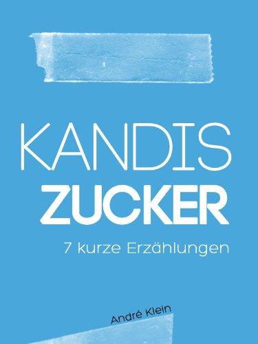 Kandis Zucker - 7 kurze Erzählungen (German Edition)