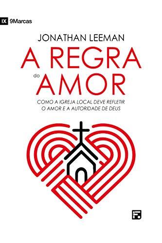 A Regra Do Amor: Como A Igreja Local Deve Refletir O Amor E A Autoridade De Deus