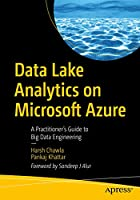 Data Lake Analytics on Microsoft Azure: A Practitioner's Guide to Big Data Engineering Front Cover
