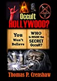 Occult Hollywood: You Won't Believe Who is Inside the Hollywood Occult. Tell all - Complete Details.