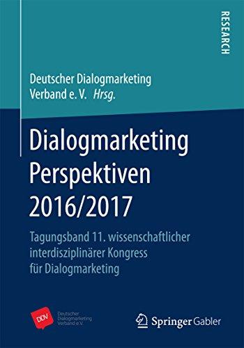 Dialogmarketing Perspektiven 2016/2017: Tagungsband 11. wissenschaftlicher interdisziplinärer Kongress für Dialogmarketing