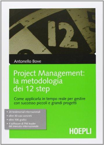 Project management. La metodologia dei 12 step. Come applicarla in tempo reale per gestire con successo piccoli e grandi progetti