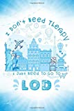 I Don t Need Therapy I Just Need To Go To Lod: Lod Travel And Vacation Notebook / Travel Logbook Journal / Trip planning journal / Funny Travel Gift ... and Kids - 6x9 inches 120 Blank Lined Pages