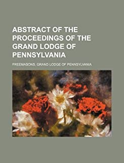 Abstract of the Proceedings of the Grand Lodge of Pennsylvania