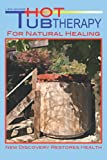 Life Giving Hot Tub Therapy - For Natural Healing: New Discovery Restores Health