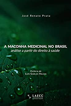 A maconha medicinal no Brasil: análise a partir do direito à saúde por [José Renato Prata]