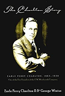 The Charlton Story: Earle Perry Charlton, 1863-1930, One of the Five Founders of the F. W. Woolworth Company 2nd edition by Charlton II, Earle Perry, Winius, George (2001) Hardcover