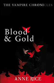 Blood And Gold: The Vampire Chronicles 8 by [Anne Rice]