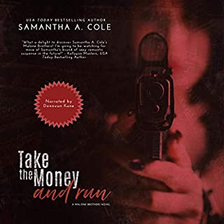 Take the Money and Run     Malone Brothers, Book 1              Written by:                                                                                                                                 Samantha A. Cole                               Narrated by:                                                                                                                                 Donovan Kane                      Length: 5 hrs and 23 mins     Not rated yet     Overall 0.0