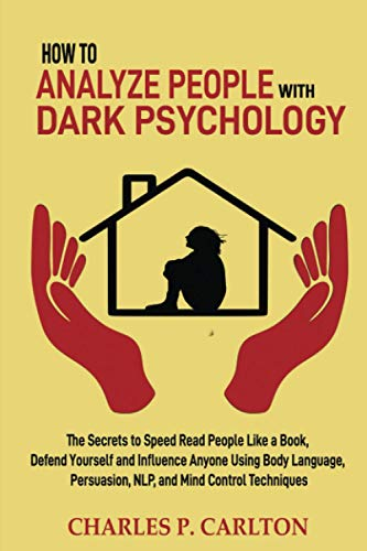 How to Analyze People with Dark Psychology: The Secrets to Speed Read People Like a Book, Defend Yourself and Influence Anyone Using Body Language, ... (Emotional Intelligence Mastery, Band 1)