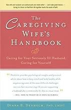The Caregiving Wife's Handbook: Compassionate Strategies, Stories of Success [CAREGIVING WIFES HANDBK] [Paperback]
