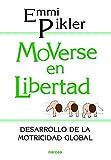 moverse en libertad. Desarrollo Motricid: Desarrollo de la psicomotricidad global: 92 (Educación Hoy)