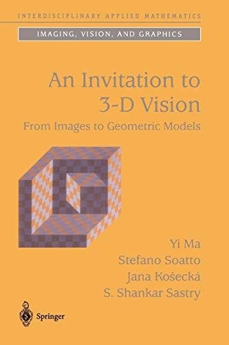 An Invitation to 3-D Vision: From Images to Geometric Models (Interdisciplinary Applied Mathematics): 26