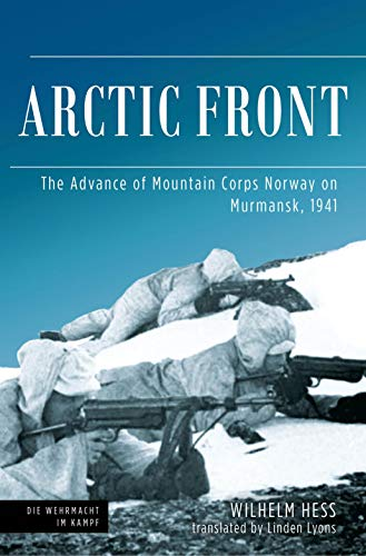 Arctic Front: The Advance of Mountain Corps Norway on Murmansk, 1941 (Die Wehrmacht im Kampf) (English Edition)