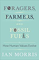 Foragers, Farmers, and Fossil Fuels: How Human Values Evolve (University Center for Human Values Series)