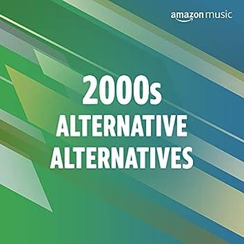 2000s Alternative Alternatives