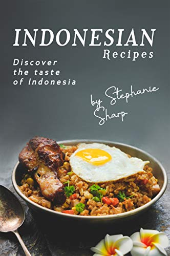 Indonesian Recipes: Discover the Taste of Indonesia (English Edition)