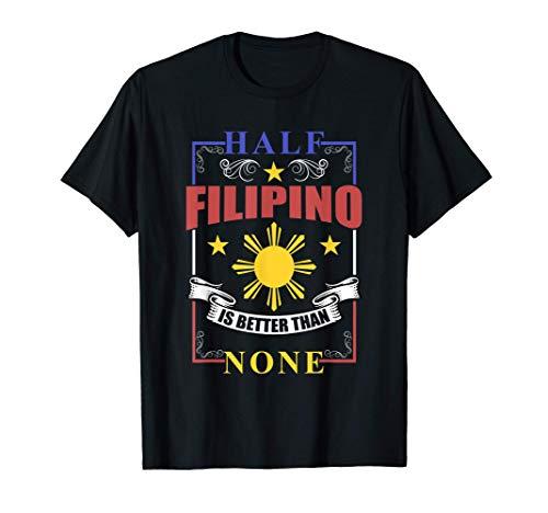 Half Filipino Is Better Than None Filipino Philippines T-Shirt