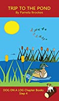 Trip To The Pond Chapter Book: (Step 4) Sound Out Books (systematic decodable) Help Developing Readers, including Those with Dyslexia, Learn to Read with Phonics (Dog on a Log Chapter Books)