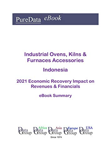 Industrial Ovens, Kilns & Furnaces Accessories Indonesia Summary: 2021 Economic Recovery Impact on Revenues & Financials (English Edition)