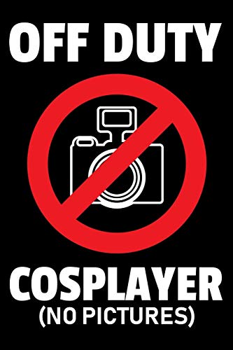 Journal: Off Duty Cosplayer No Pictures No Camera Anime Costume Black Lined Notebook Writing Diary - 120 Pages 6 x 9