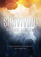 Surviving Against All Odds: One Woman's Testimony of Survival