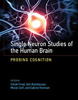 Single Neuron Studies of the Human Brain: Probing Cognition (The MIT Press)