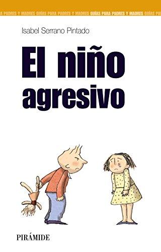 El niño agresivo (Guías Para Padres Y Madres)