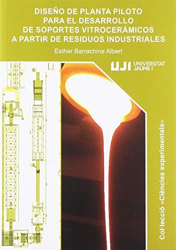 Diseño de planta piloto para el desarrollo de soportes vitrocerámicos a partir d: 21 (Ciències Experimentals)