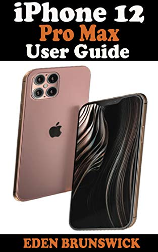 iPhone 12 Pro Max User Guide: The Well-Illustrated Practical Manual For Beginners And Seniors To Master, Navigate, And Setup The New Apple iPhone Pro Max With An Effective Tips And Tricks For iOS 14.