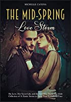 The Mid-Spring Love Storm: His Love, Her Secret Life, and the Girl Who Dares. An Adult Collection of 31 Erotic Stories to Enjoy Your Lockdown Time