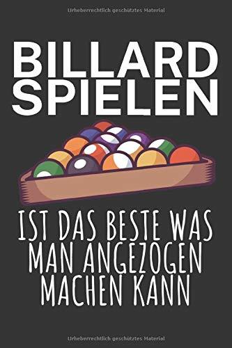 Billard spielen ist das beste was man angezogen machen kann: Billard Punktebuch mit Billards Design und Spruch. 120 Seiten mit Tabellen. Perfektes Geschenk für Pool & Snooker Spieler.
