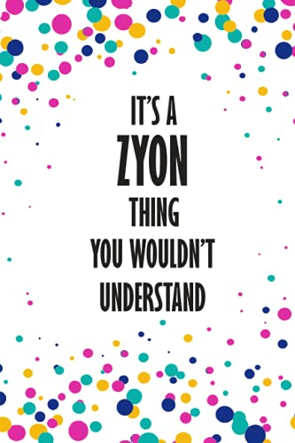 It's a Zyon Thing You Wouldn't Understand: Funny Lined Journal Notebook, College Ruled Lined Paper,Personalized Name gifts for girls, women & men : School gifts for kids , Gifts for ZYON Matte cover