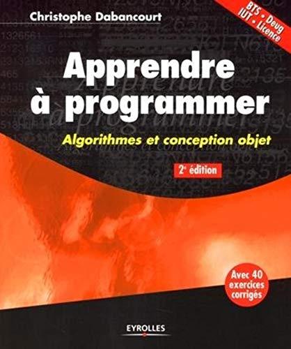 Apprendre à programmer: Algorithmes et conception objet