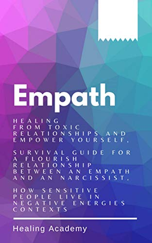 Empath: Healing From Toxic Relationships and Empower Yourself, Survival Guide for a Flourish Relatio
