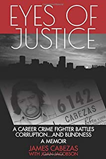 Eyes of Justice: A Career Crime Fighter Battles Corruption...and Blindness  A Memoir