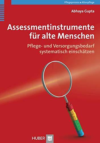 Assessmentinstrumente für alte Menschen: Pflege- und Versorgungsbedarf systematisch einschätzen