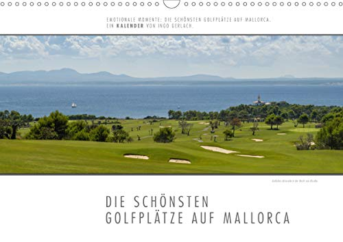 Emotionale Momente: Die schönsten Golfplätze auf Mallorca. (Wandkalender 2021 DIN A3 quer)