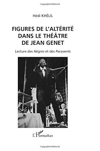 FIGURES DE L\'ALTÉRITÉ DANS LE THÉÂTRE DE JEAN GENET: Lecture des Nègres et des Paravents