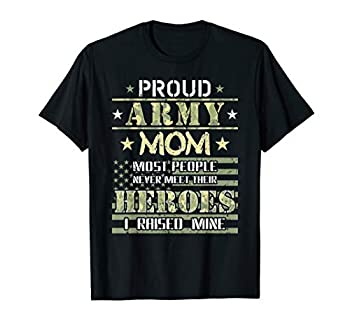 Proud Army Mom I Raised My Heroes Camouflage Graphics Army T-Shirt