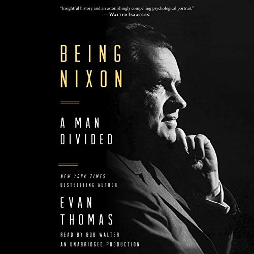 Being Nixon     A Man Divided              By:                                                                                                                                 Evan Thomas                               Narrated by:                                                                                                                                 Bob Walter                      Length: 20 hrs and 29 mins     396 ratings     Overall 4.6