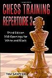 Chess Training Repertoire 3: Third Edition - 150 Openings For White And Black (chess Opening Repertoire)-Sawyer, Tim