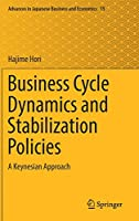 Business Cycle Dynamics and Stabilization Policies: A Keynesian Approach (Advances in Japanese Business and Economics (15))