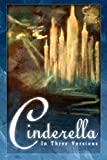 Cinderella: The Classic Tale in Three Versions
