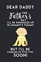 Dear Daddy This Father's Day I'll Be Snuggled Up In Mummy's Tummy But I'll Be Cuddled Up With You Soon: Perfect Father's Day Gifts for Expecting Dad: ... Notebook with Fatherhood Quotes Inside