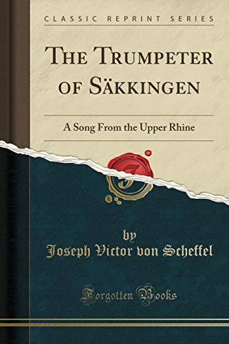 The Trumpeter of Säkkingen: A Song From the Upper Rhine (Classic Reprint)