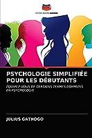 PSYCHOLOGIE SIMPLIFIÉE POUR LES DÉBUTANTS: ÉQUIPEZ-VOUS DE CERTAINS TERMES COMMUNS EN PSYCHOLOGIE