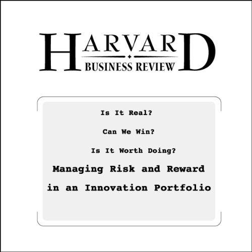 Is It Real? Can We Win? Is It Worth Doing? Managing Risk and Reward in an Innovation Portfolio (Harvard Business Review) audiobook cover art