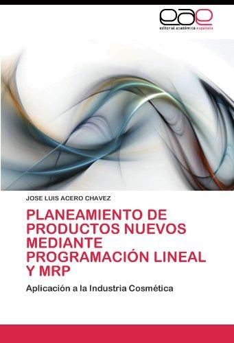 Planeamiento de Productos Nuevos Mediante Programación Lineal y MRP: Aplicación a la Industria Cosmética